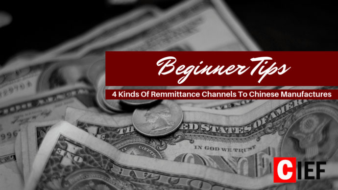 Beginner Tips - 4 Kinds Of Remittance Channels To Chinese Manufacturers