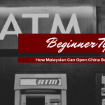 One Article Tell You: How Malaysian Can Open China Bank Account