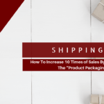 "How To Increase 10 Times of Sales By Only Changing The ""Product Packaging"""