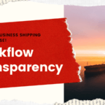 Workflow Transparency; Get Your Business Shipping Done At Ease.