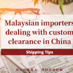 Malaysian importers dealing with custom clearance in China